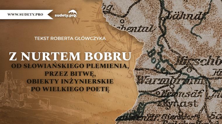 Z nurtem Bobru – Od słowiańskiego plemienia, przez bitwę, obiekty inżynierskie po wielkiego poetę